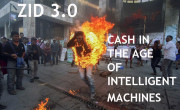 ZID 3.0 / CASH IN THE AGE OF INTELLIGENT MACHINES