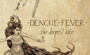 Dengue Fever: The Deepest Lake