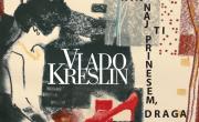Vlado Kreslin: Kaj naj ti prinesem, draga