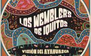Los Wembler's de Iquitos: Visión del Ayahuasca