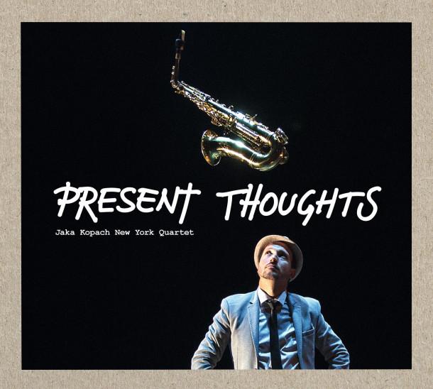Jaka Kopach New York Quartet: Present Thoughts