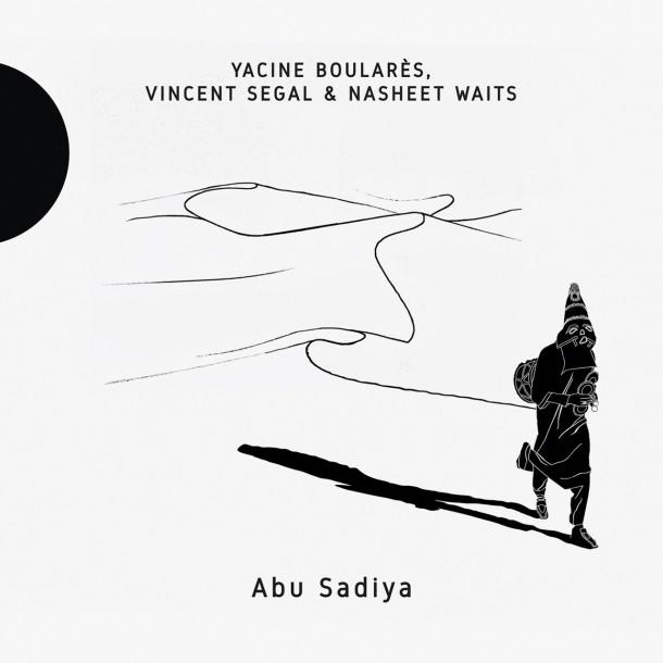 Yacine Boularès, Vincent Segal & Nasheet Waits: Abu Sadiya