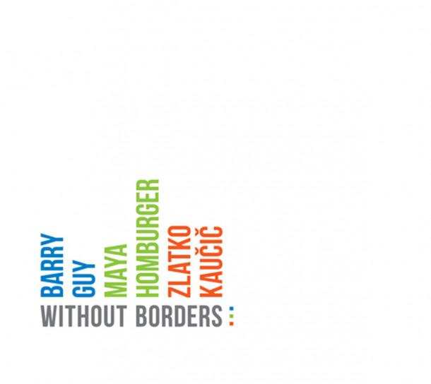Barry Guy / Maya Homburger / Zlatko Kaučič: Without Borders…