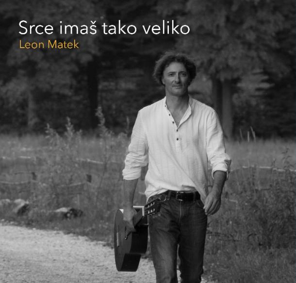 Leon Matek: Srce imaš tako veliko