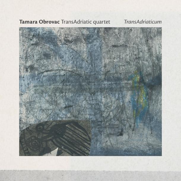 Tamara Obrovac Transadriatic Quartet: Transadriaticum