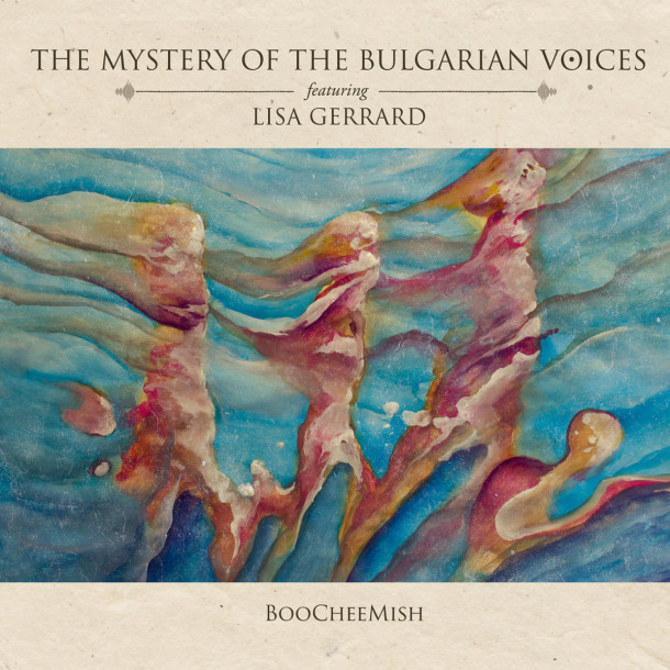Mystery of the Bulgarian Voices Feat. Lisa Gerrard: BooCheeMish