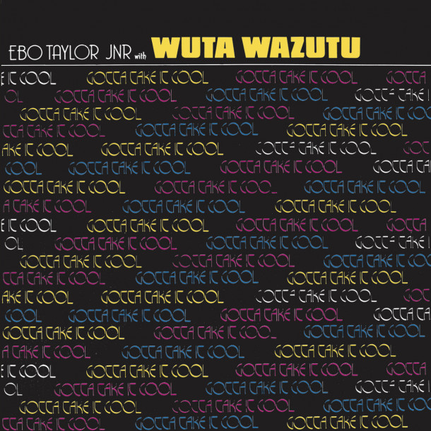 Ebo Taylor Jr And Wuta Wazutu: Gotta Take It Cool