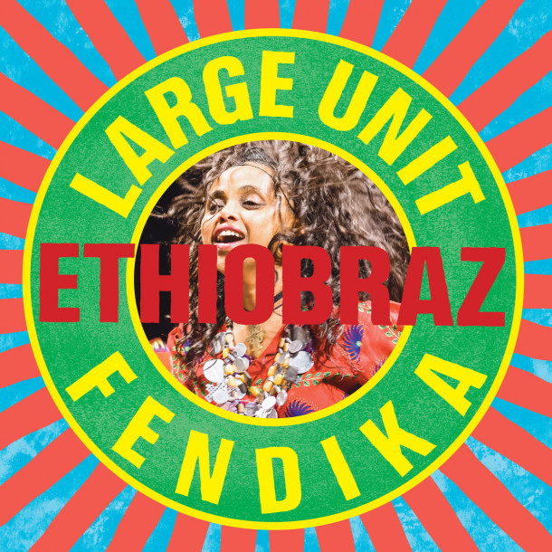 Large Unit and Fendika: Ethiobraz