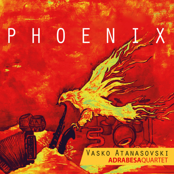 Vasko Atanasovski Adrabesa Quartet: Phoenix