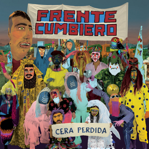 Frente Cumbiero: Cera Perdida